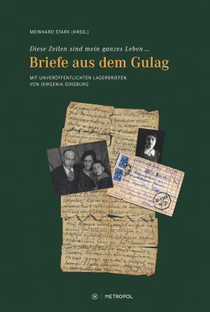 """Meinhard Stark """"Diese Zeilen sind mein ganzes Leben … – Briefe aus dem Gulag"""" (Berlin: Metropol Verlag 2019)"""