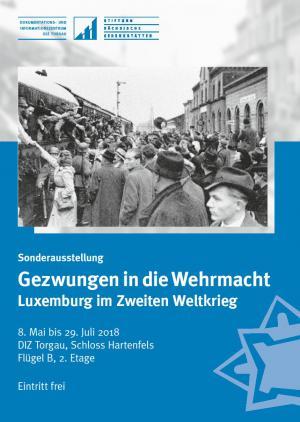 Sonderausstellung über zwangsrekutierte Soldaten aus Luxemburg im DIZ Torgau noch bis zum 29. Juli 2018. Quelle: Archiv StSG/DIZ Torgau